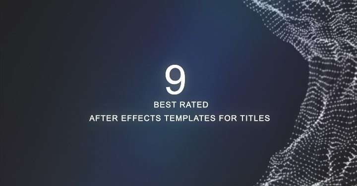 Best after Effects Templates 9 Best Rated after Effects Templates for Titles