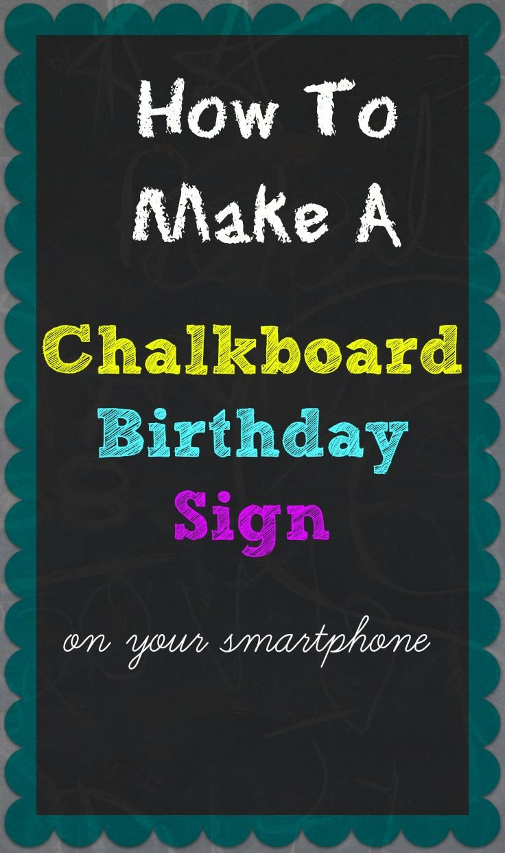 First Birthday Chalkboard Template How to Make A Chalkboard Birthday Sign Your Smartphone