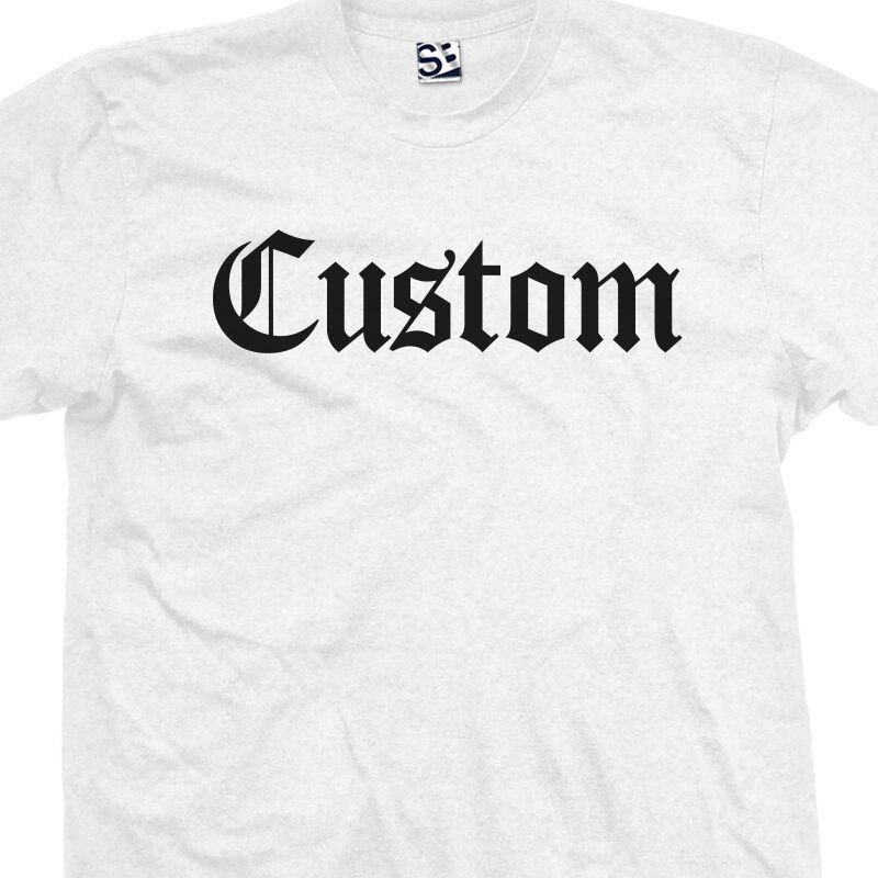 Fonts for T Shirts Custom Old English T Shirt Personalized Font Text Tee