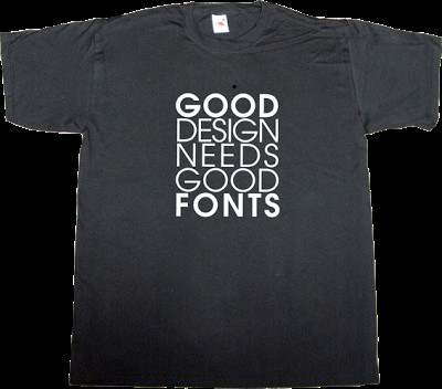 Fonts for T Shirts Ephemeral T Shirts Good Design Needs Good Fonts