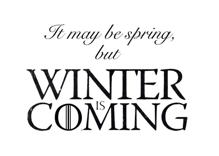 Winter is Coming Font It May Be Spring but Winter is Ing Game Of Thrones